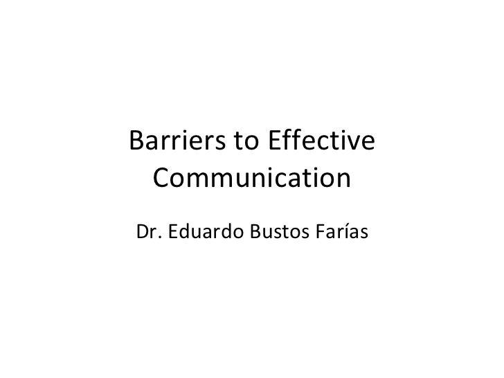 Barriers to Effective Communication Dr. Eduardo Bustos Farías