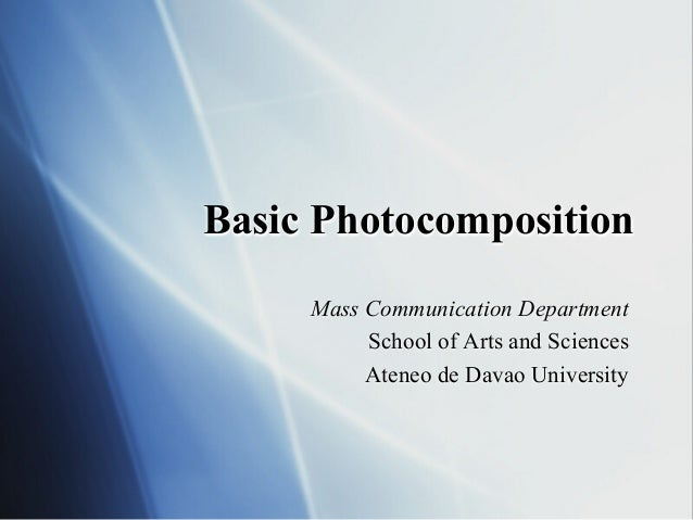 Basic Photocomposition Mass Communication Department School of Arts and Sciences Ateneo de Davao University