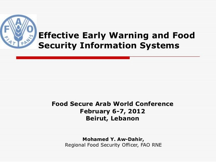 Effective Early Warning and FoodSecurity Information Systems  Food Secure Arab World Conference         February 6-7, 2012...