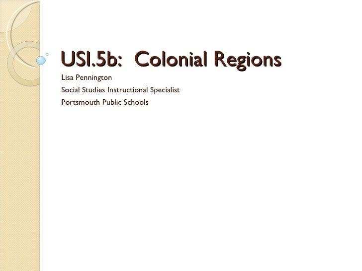 USI.5b:  Colonial Regions Lisa Pennington Social Studies Instructional Specialist Portsmouth Public Schools