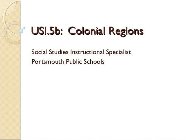 USI.5b: Colonial Regions Social Studies Instructional Specialist Portsmouth Public Schools