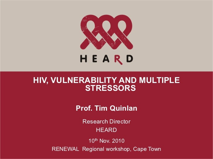 HIV, VULNERABILITY AND MULTIPLE           STRESSORS          Prof. Tim Quinlan             Research Director              ...