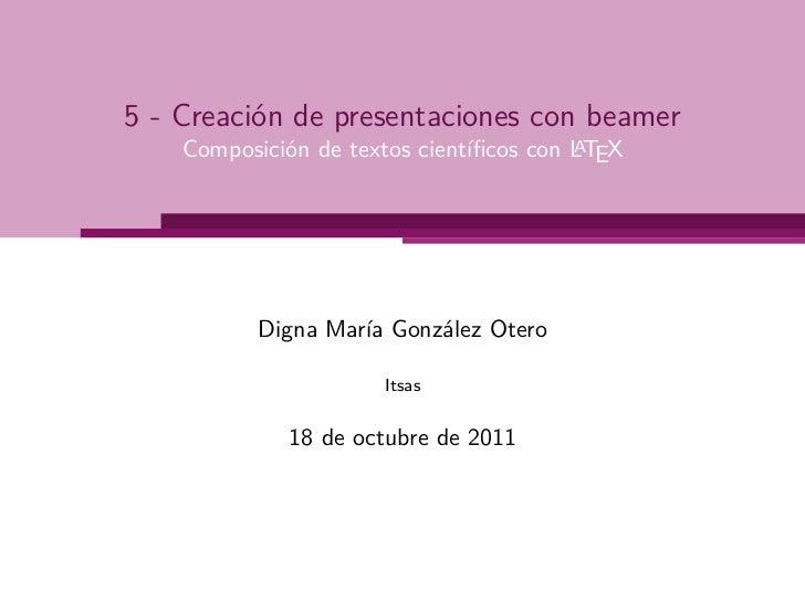 5 - Creación de presentaciones con beamer                                         A    Composición de textos científicos co...