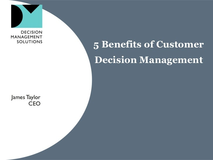5 Benefits of Customer               Decision ManagementJames Taylor       CEO