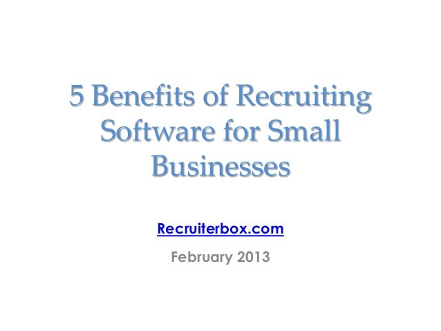 5 Benefits of Recruiting   Software for Small       Businesses      Recruiterbox.com        February 2013