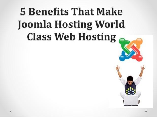 5 Benefits That Make Joomla Hosting World Class Web Hosting