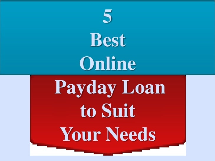 5   Best  OnlinePayday Loan  to SuitYour Needs