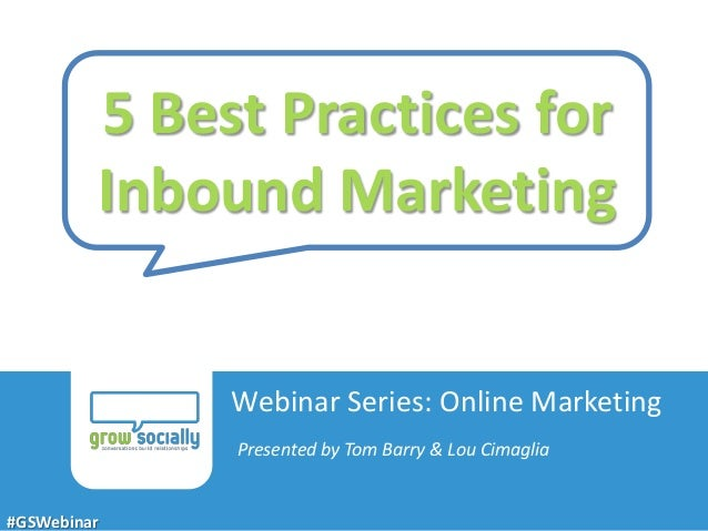 5 Best Practices for             Inbound Marketing                                            Webinar Series: Online Marke...