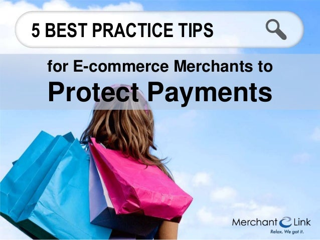 5 BEST PRACTICE TIPS for E-commerce Merchants to  Protect Payments