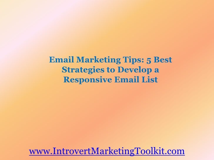 Email Marketing Tips: 5 Best Strategies to Develop a Responsive Email List<br />www.IntrovertMarketingToolkit.com<br />