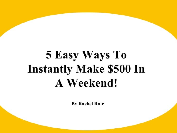 5 Easy Ways To Instantly Make $500 In A Weekend!