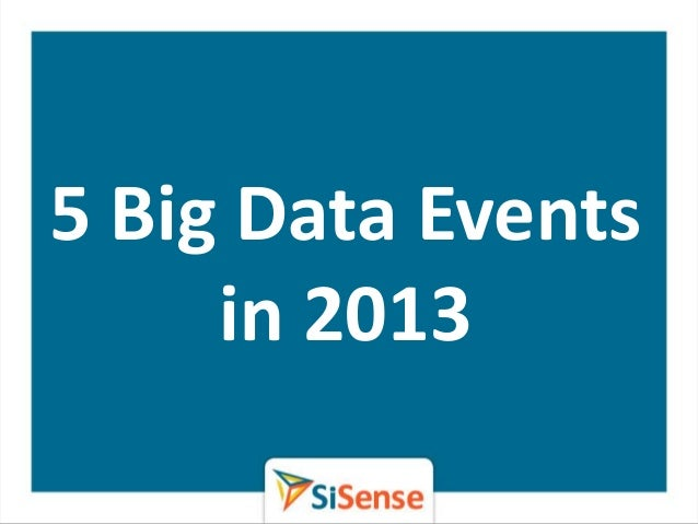5 Big Data Events     in 2013