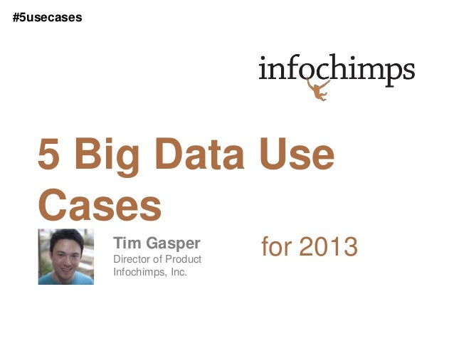 #5usecases   5 Big Data Use   Cases             Tim Gasper             Director of Product                                ...