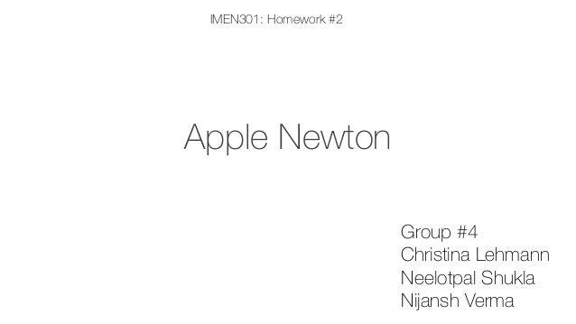 IMEN301: Homework #2  Apple Newton Group #4 Christina Lehmann Neelotpal Shukla Nijansh Verma