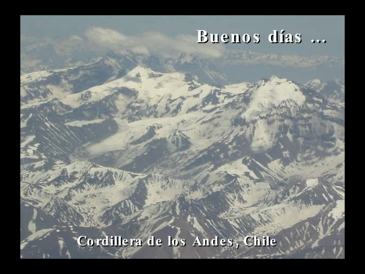 Cordillera de los Andes, Chile Buenos días …