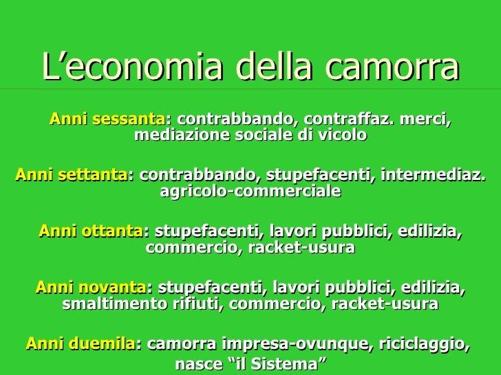 L'economia della camorra    Anni sessanta: contrabbando, contraffaz. merci,              mediazione sociale di vicoloAnni ...