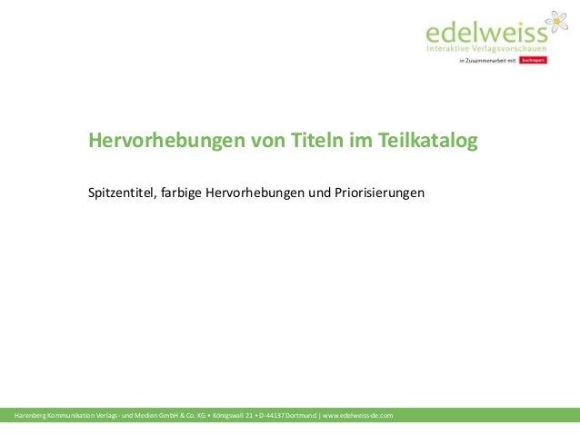 Harenberg Kommunikation Verlags- und Medien GmbH & Co. KG • Königswall 21 • D-44137 Dortmund   www.edelweiss-de.com Hervor...