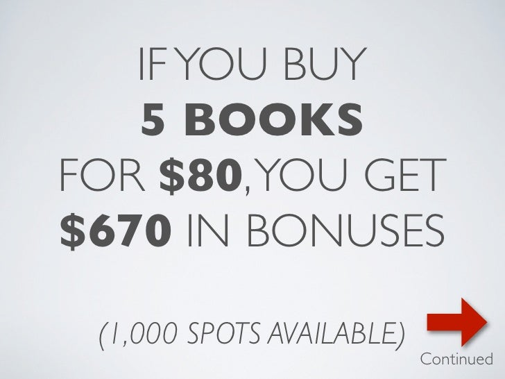 IF YOU BUY   5 BOOKSFOR $80, YOU GET$670 IN BONUSES (1,000 SPOTS AVAILABLE)                           Continued