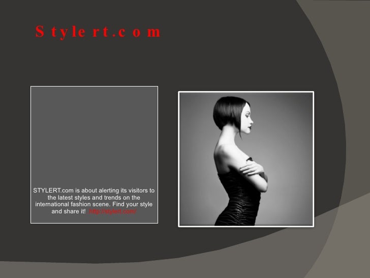Stylert.com <ul><li>STYLERT.com is about alerting its visitors to the latest styles and trends on the international fashio...