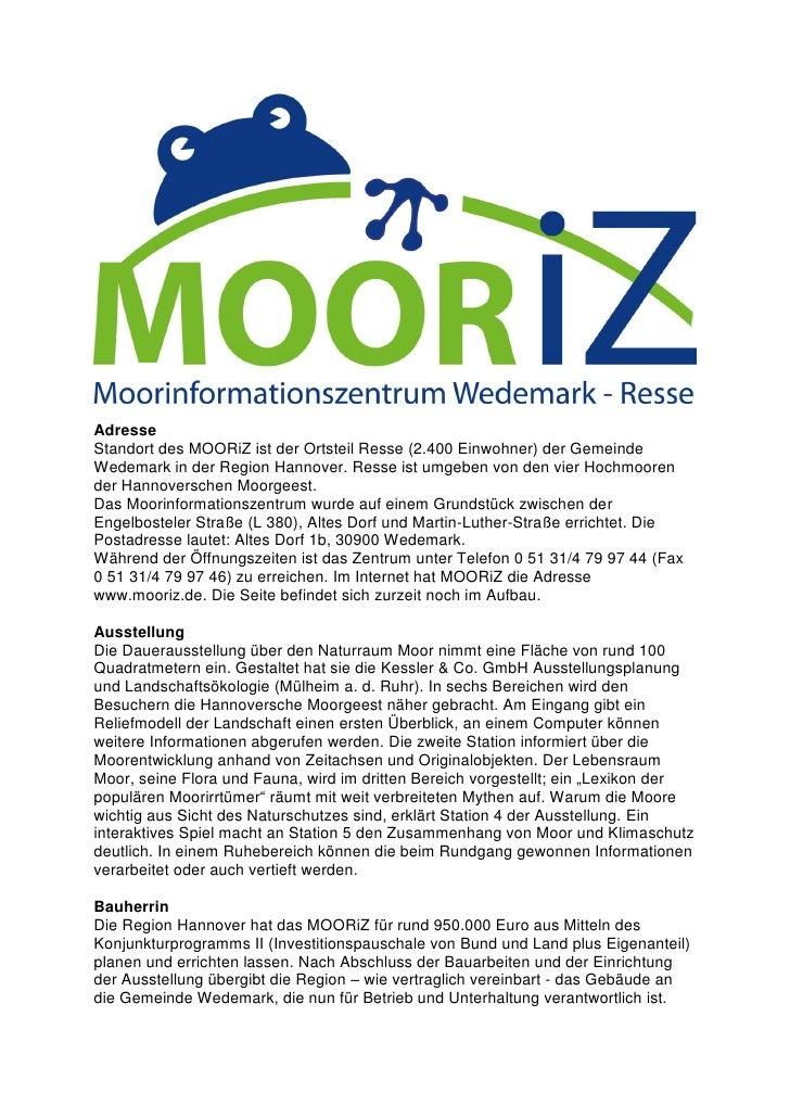 AdresseStandort des MOORiZ ist der Ortsteil Resse (2.400 Einwohner) der GemeindeWedemark in der Region Hannover. Resse ist...