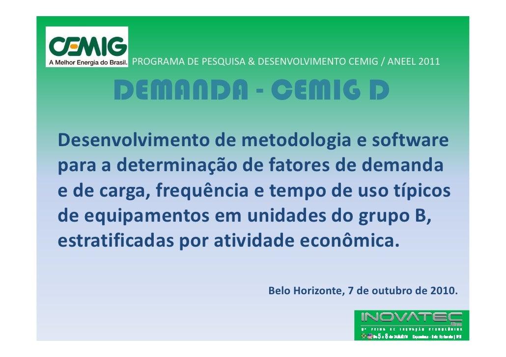 PROGRAMA DE PESQUISA & DESENVOLVIMENTO CEMIG / ANEEL 2011         DEMANDA - CEMIG D Desenvolvimento de metodologia e softw...