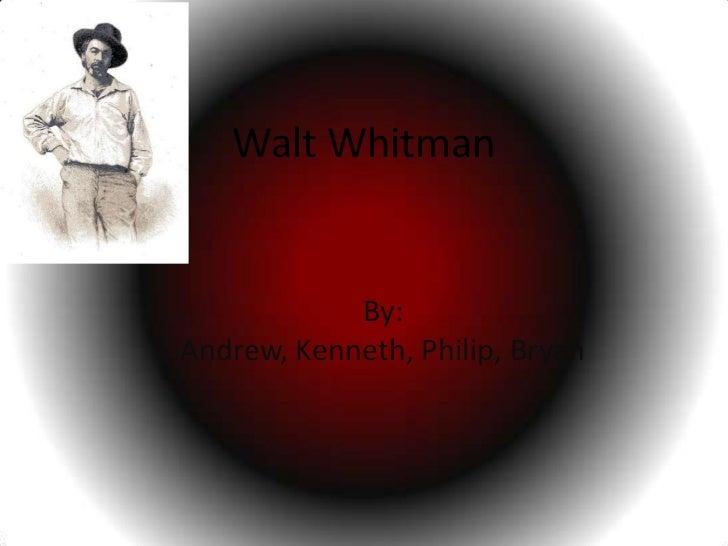 Walt Whitman            By:Andrew, Kenneth, Philip, Bryan