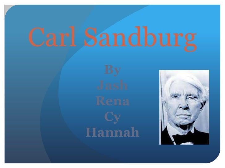 Carl Sandburg      By     Jash     Rena      Cy    Hannah