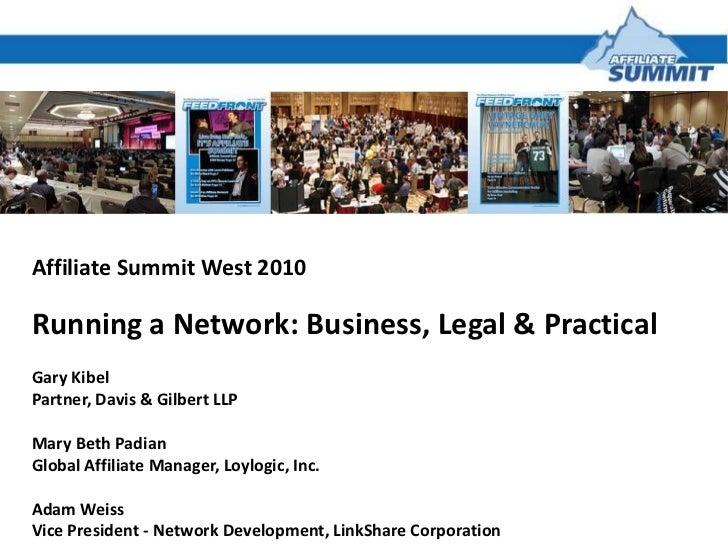 Affiliate Summit West 2010 Running a Network: Business, Legal & Practical Gary Kibel Partner, Davis & Gilbert LLP Mary Bet...
