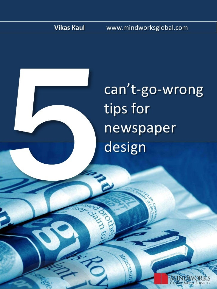 5<br />Vikas Kaul            www.mindworksglobal.com       <br />can't-go-wrong tips for newspaper design<br />