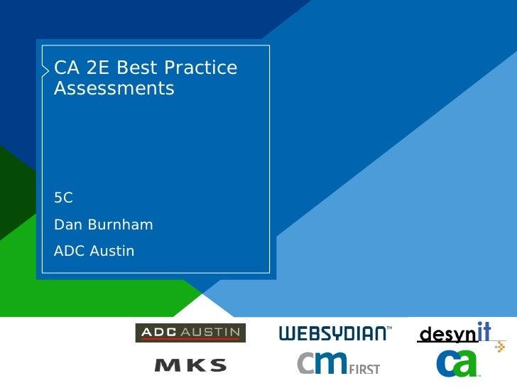 CA 2E Best Practice Assessments     5C Dan Burnham ADC Austin