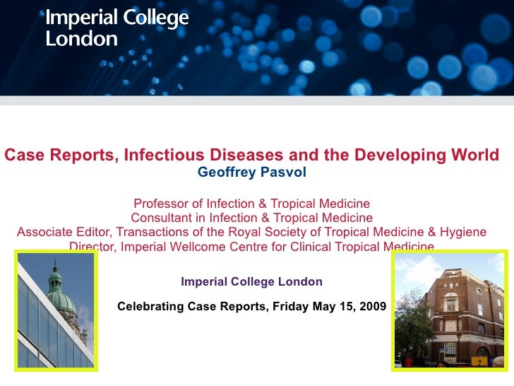 Case Reports, Infectious Diseases and the Developing World Geoffrey Pasvol Professor of Infection & Tropical Medicine Cons...