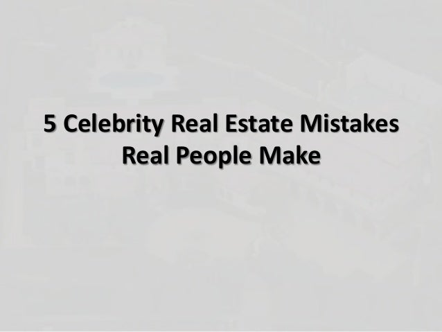 5 Celebrity Real Estate MistakesReal People Make