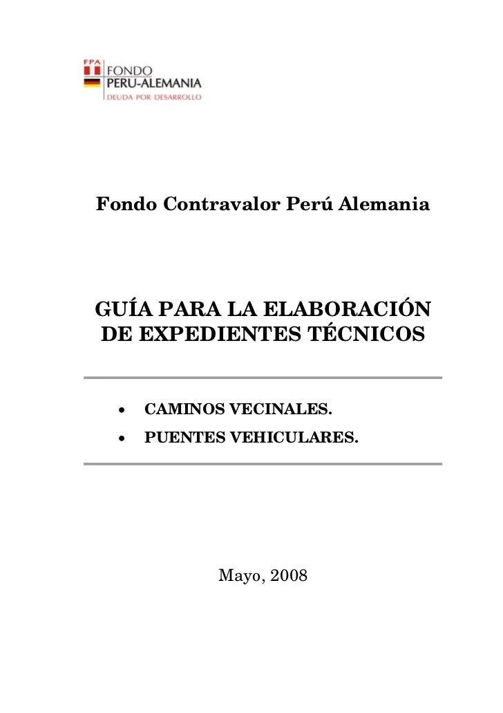 Fondo Contravalor Perú AlemaniaGUÍA PARA LA ELABORACIÓNDE EXPEDIENTES TÉCNICOS  •   CAMINOS VECINALES.  •   PUENTES VEHICU...