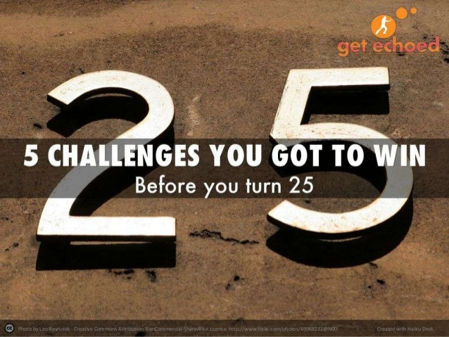 5 challenges to win before 25