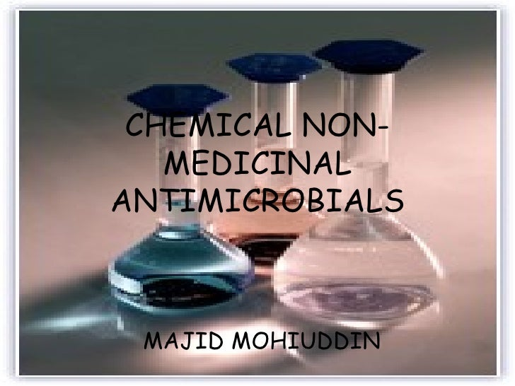 CHEMICAL NON-MEDICINAL ANTIMICROBIALS MAJID MOHIUDDIN