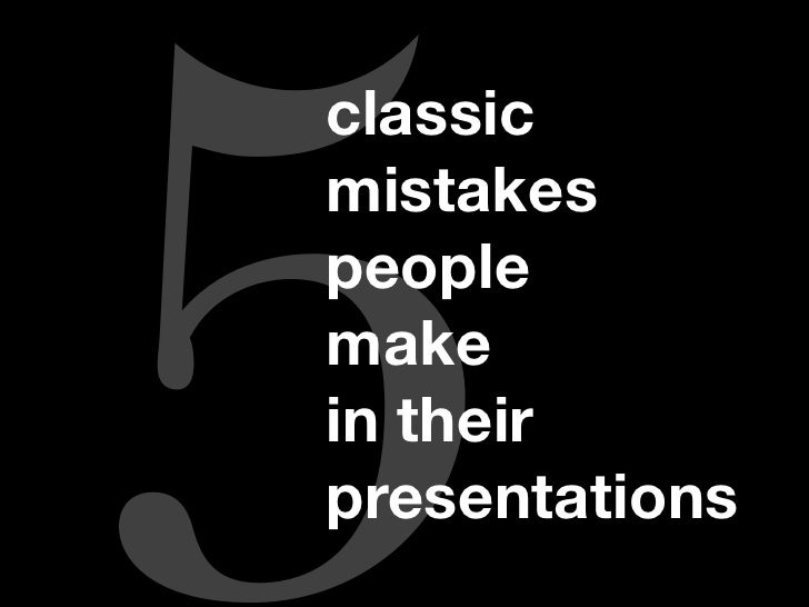 5 classic mistakes people make in their presentations