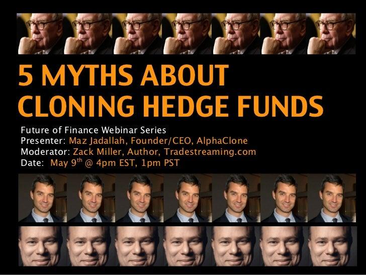 5 MYTHS ABOUTCLONING HEDGE FUNDSFuture of Finance Webinar SeriesPresenter: Maz Jadallah, Founder/CEO, AlphaCloneModerator:...