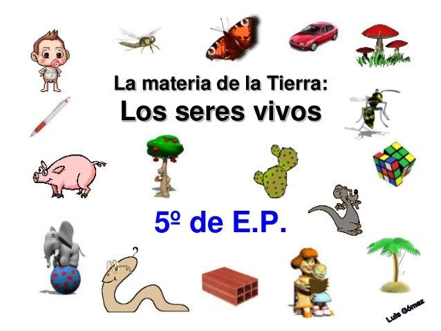 La materia de la Tierra: Los seres vivos 5º de E.P.
