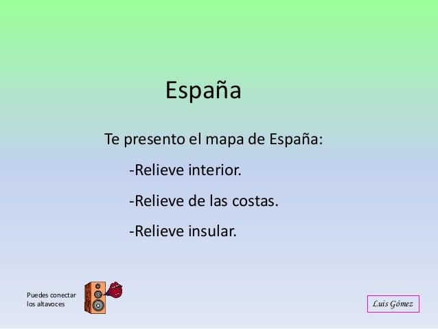 España Te presento el mapa de España:  -Relieve interior. -Relieve de las costas. -Relieve insular.  Puedes conectar los a...