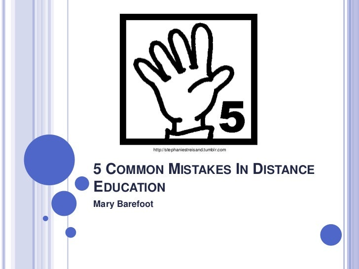 http://stephaniestreisand.tumblr.com5 COMMON MISTAKES IN DISTANCEEDUCATIONMary Barefoot