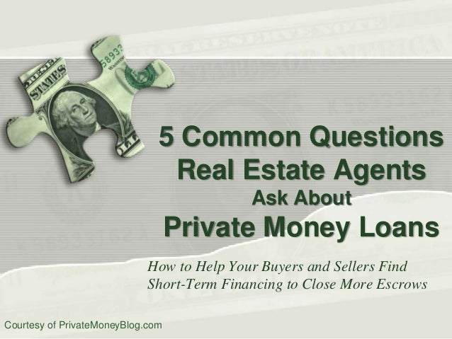 5 Common Questions Real Estate Agents Ask About  Private Money Loans How to Help Your Buyers and Sellers Find Short-Term F...