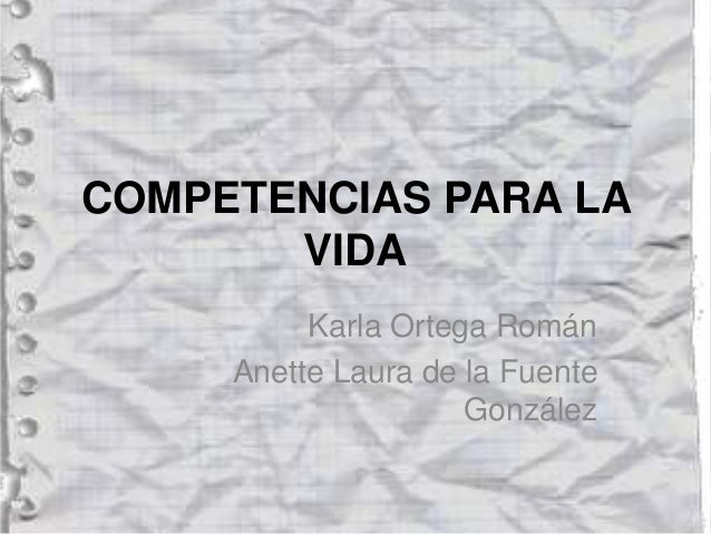 COMPETENCIAS PARA LA VIDA Karla Ortega Román Anette Laura de la Fuente González
