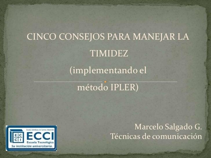 CINCO CONSEJOS PARA MANEJAR LA           TIMIDEZ       (implementando el         método IPLER)                     Marcelo...