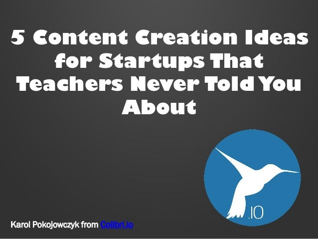 5 Content Creation Ideas for Startups That Teachers Never Told You About  Karol Pokojowczyk from Colibri.io
