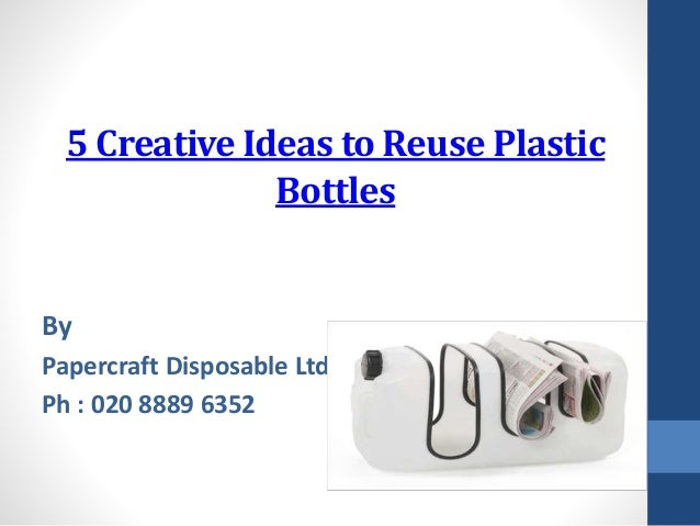 5 creative ideas to reuse plastic bottles for Creative use of plastic bottles