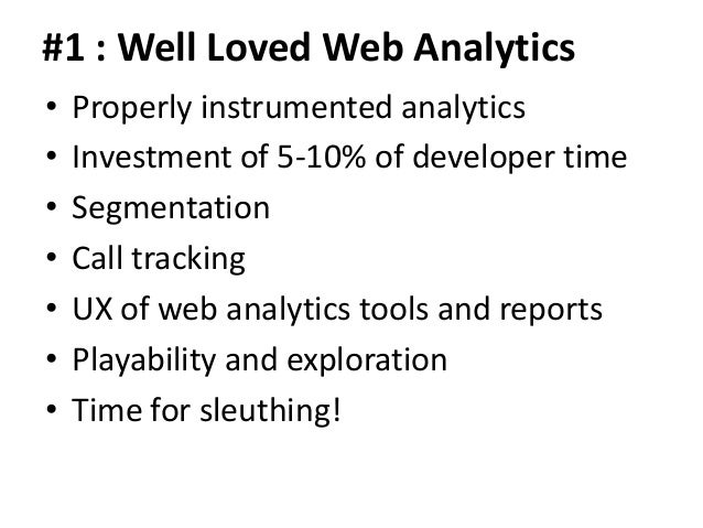 #1 : Well Loved Web Analytics•   Properly instrumented analytics•   Investment of 5-10% of developer time•   Segmentation•...