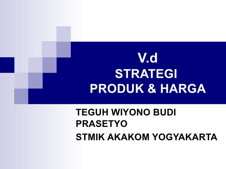 V.d STRATEGI  PRODUK & HARGA TEGUH WIYONO BUDI PRASETYO STMIK AKAKOM YOGYAKARTA
