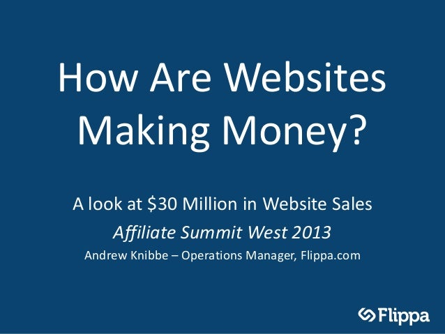 How Are Websites Making Money?A look at $30 Million in Website Sales     Affiliate Summit West 2013 Andrew Knibbe – Operat...