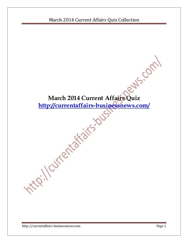 March 2014 Current Affairs Quiz Collection http://currentaffairs-businessnews.com Page 1 March 2014 Current Affairs Quiz h...
