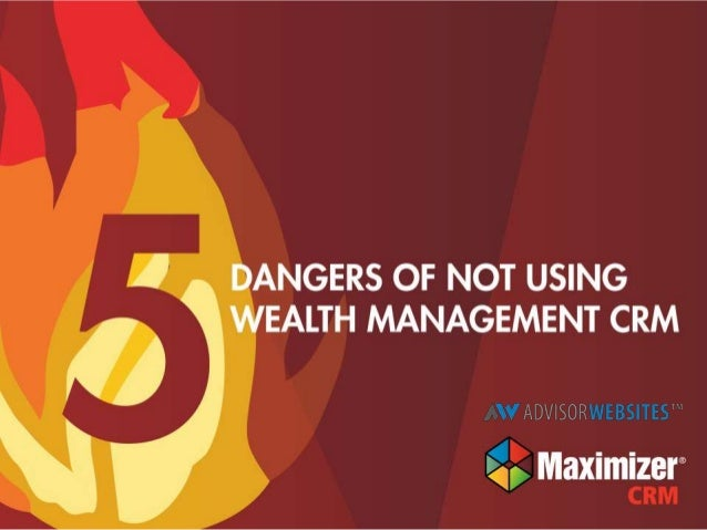 5 Dangers of Not Using Wealth Management CRM Advisors Websites